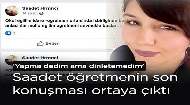 SAADET ÖĞRETMENİN ÖLÜMÜNDE KAHREDEN DETAYLAR! 'YAPMA' DEDİM...