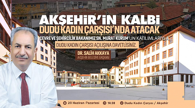 AKŞEHİR'İN KALBİ DUDU KADIN ÇARŞISI'NDA ATACAK..