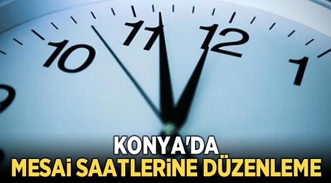 KONYA'DA MESAİ SAATLERİ DEĞİŞTİ