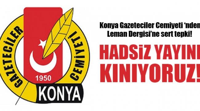 KONYA GAZETECİLER CEMİYETİ 'NDEN LEMAN DERGİSİ'NE SERT TEPKİ!
