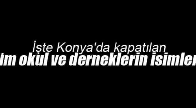 İşte Konya'da kapatılan tüm okul ve derneklerin isimleri